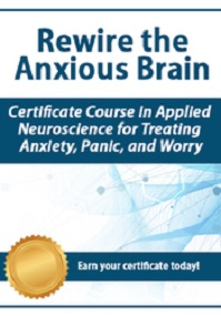 Rewire the Anxious Brain: Applied Neuroscience for Treating Anxiety, Panic & Worry