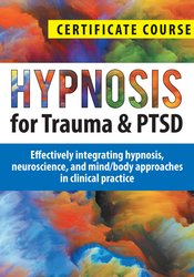 Hypnosis for Trauma & PTSD: Effectively integrating hypnosis, neuroscience, and mind/body approaches in clinical practice