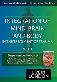 Bessel van der Kolk - Integration of Mind, Body & Brain in the Treatment of Trauma Workshop