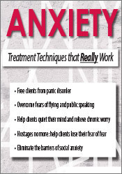 Anxiety: Treatment Techniques that Really Work